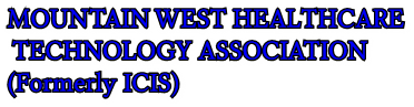 MOUNTAIN WEST HEALTHCARE  TECHNOLOGY ASSOCIATION (Formerly ICIS)